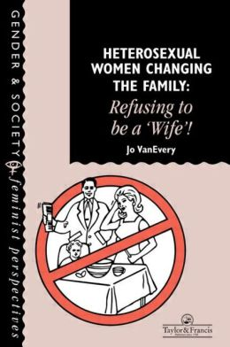 Heterosexual Women Changing The Family: Refusing To Be A ''Wife''!