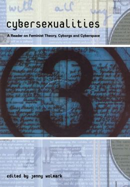 Cybersexualities: A Reader in Feminist Theory, Cyborgs and Cyberspace