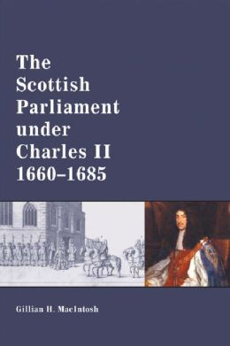 The Scottish Parliament under Charles II, 1660-1685