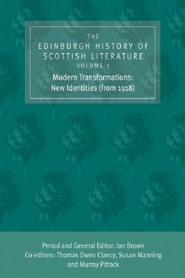 The Edinburgh History of Scottish Literature, Volume Three: Modern Transformations: New Identities (from 1918)