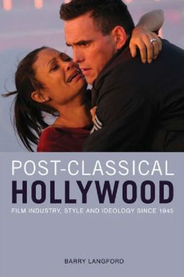 Post-Classical Hollywood: History, Film Style, and Ideology Since 1945