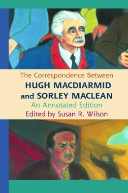 The Correspondence Between Hugh MacDiarmid and Sorley MacLean: An Annotated Edition