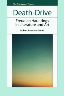 Death-Drive : Freudian Hauntings in Literature and Art