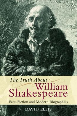 The Truth About William Shakespeare: Fact, Fiction, and Modern Biographies