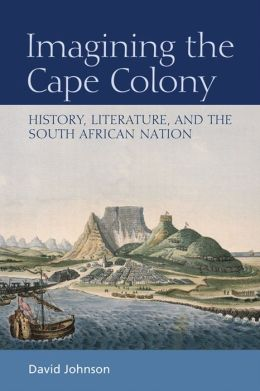 Imagining the Cape Colony: History, Literature, and the South African Nation