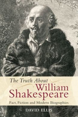 The Truth About William Shakespeare: Fact, Fiction and Modern Biographies
