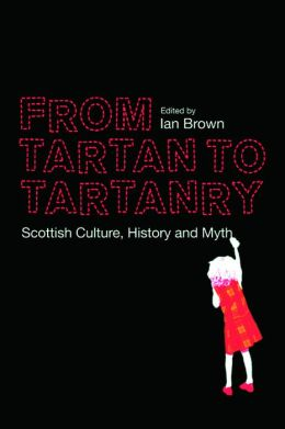 From Tartan to Tartanry: Scottish Culture, History, and Myth