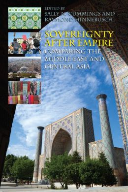 Sovereignty After Empire: Comparing the Middle East and Central Asia