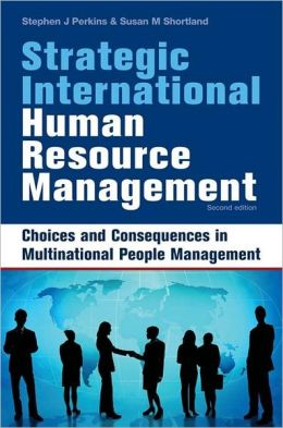 Strategic International Human Resource Management: The People Dimension of Global Business Expansion