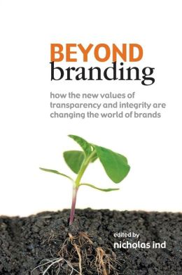 Beyond Branding: How the New Values of Transparency and Integrity Are Changing the World of Brands