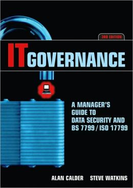 IT Governance: A Manager's Guide to Data Security and BS 7799/ ISO 17799
