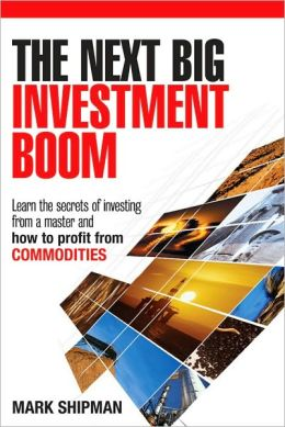 Next Big Investment Boom: Learning the Secrets of Investing from a Master and How to Profit from Commodities