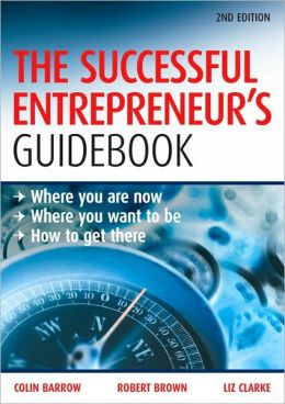 Successful Entrepreneur's Guidebook: Where You Are Now, Where You Want to Be and How to Get There