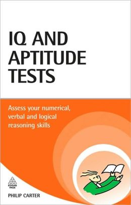 IQ and Aptitude Tests: Assess Your Verbal, Numerical, and Spatial Reasoning Skills