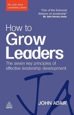 How to Grow Leaders: The Seven Key Principles of Effective Development