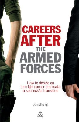 Careers After the Armed Forces: How to Decide on the Right Career and Make a Successful Transition