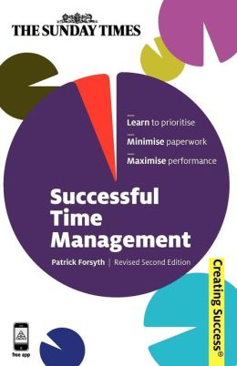 Successful Time Management: Learn to Priortise Minimise Paperwork Maximise Performance