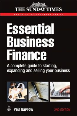 Essential Business Finance: A Complete Guide to Starting, Expanding and Selling Your Business