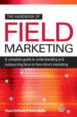 Handbook of Field Marketing: A Complete Guide to Understanding and Outsourcing Face-To-Face Direct Marketing