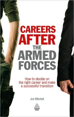 Careers After the Armed Forces (Army Career Change): How to Decide on the Right Career and Make a Successful Transition (Army Career Change)