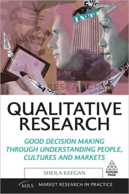 Qualitative Research: Good Decision Making Through Understanding People, Cultures and Markets