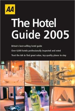 AA The Hotel Guide 2005: England, Scotland, Wales, Ireland, Channel Islands