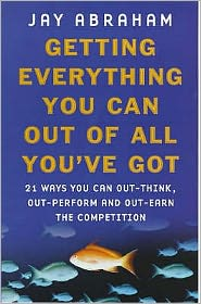Getting Everything You Can out of All You've Got : 21 Ways You Can out-Think, out-Perform and out-Earn the Competition