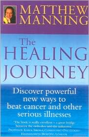 The Healing Journey: Discover Powerful New Ways to Beat Cancer and Other Serious Illnesses