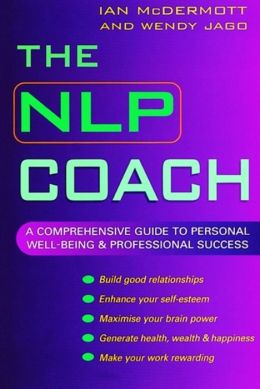 The NLP Coach: A Comprehensive Guide to Personal Well-Being & Professional Success