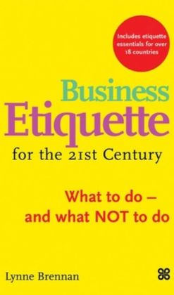 Business Etiquette in the 21st Century: What to Do - And What Not to Do