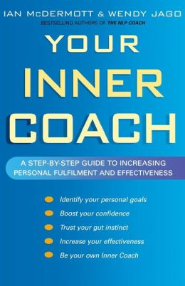 Your Inner Coach: A Step-by-Step Guide to Increasing Personal Fulfillment and Effectiveness