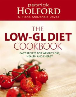 The Holford Low-GL Diet Cookbook: Recipes for Weight Loss, Health and Energy