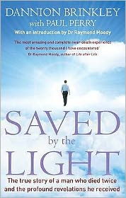 Saved by the Light: The True Story of a Man Who Died Twice and the Profound Revelations He Received. Dannion Brinkley with Paul Perry