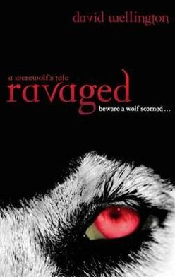 Ravaged: A Werewolf's Tale. David Wellington