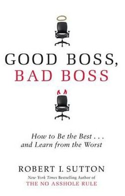 Good Boss, Bad Boss: How to Be the Best and Learn from the Worst