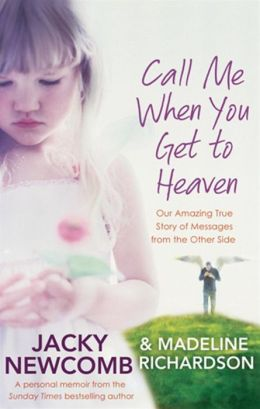 Call Me When You Get to Heaven: Our Amazing True Story of Messages From the Other Side