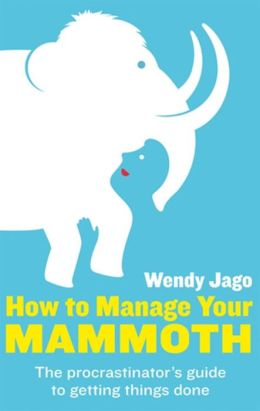 How to Manage Your Mammoth: The Procrastinator's Guide to Getting Things Done