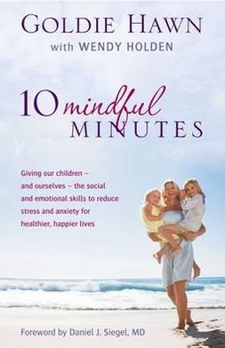 10 Mindful Minutes: Giving Our Children - And Ourselves - The Social and Emotional Skills to Reduce Stress and Anxiety for Healthier, Happ