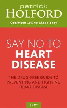Say No to Heart Disease: The Drug-Free Guide to Preventing and Fighting Heart Disease
