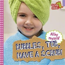 Bubbles, Tub, Have a Scrub!