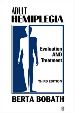 Adult Hemiplegia Evaluation and Treatment: Evaluation and Treatment