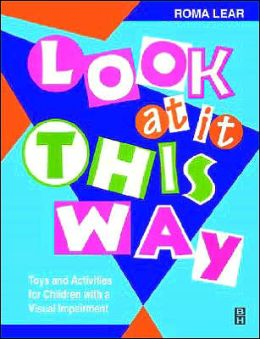 Look At It This Way: Toys and Activities for Children with Visual Impairment