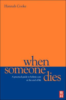 When Someone Dies: A Practical Guide to Holistic Care at the End of Life