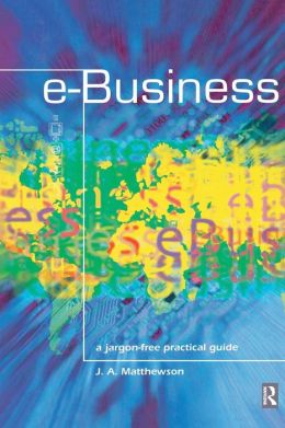 E- Business- A Jargon- Free Practical Guide