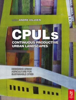 Continuous Productive Urban Landscapes: Designing Urban Agriculture for Sustainable Cities