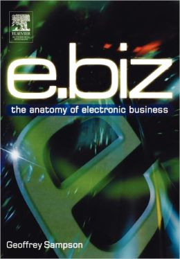e.biz: The Anatomy of Electronic Business