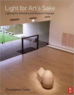Light for Art's Sake: Lighting for Artworks and Museum Displays