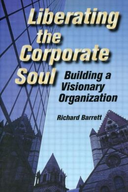 Liberating the Corporate Soul: Building a Visionary Organization