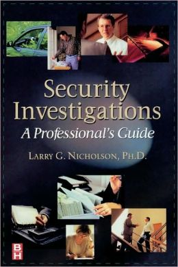 Security Investigations: A Professional's Guide