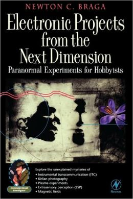 Electronic Projects from the Next Dimension: Paranormal Experiments for Hobbyists
